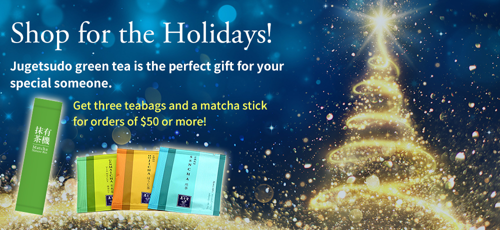 Shop for the Holidays! Jugetsudo green tea is the perfect gift for your special someone. Get three teabags and a matcha stick for orders of $50 or more!